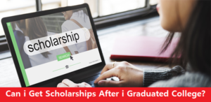 Can i Get Scholarships After i Graduated College?