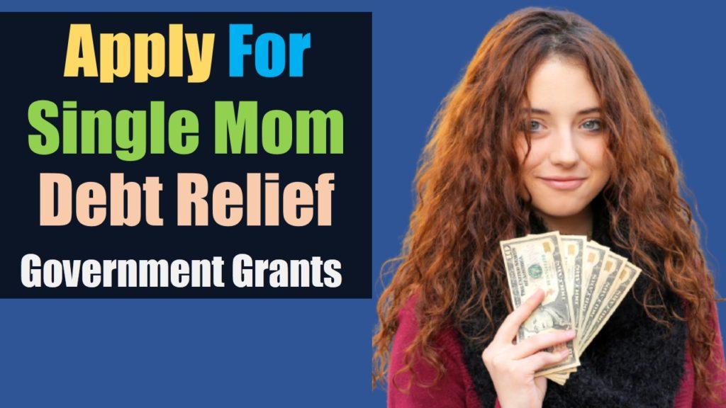 Single Mom Debt Relief Government Grants